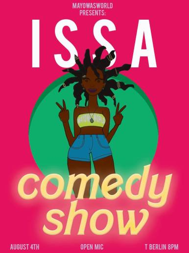 August 4: Issa comedy show // Hey Ya'll I'm hosting my first comedy night! We will have in total 6 open mic performers, and i will be the MC and host. It will be a space of laughter and fun! COME THRUU. it's a free admission and will take donations at the end of the show. @ T Berlin, 8pm